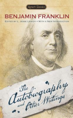 The Autobiography and Other Writings By Franklin, Benjamin/ Lemisch, L. Jesse (EDT)/ Mulford, Carla (AFT)/ Isaacson, Walter (INT)