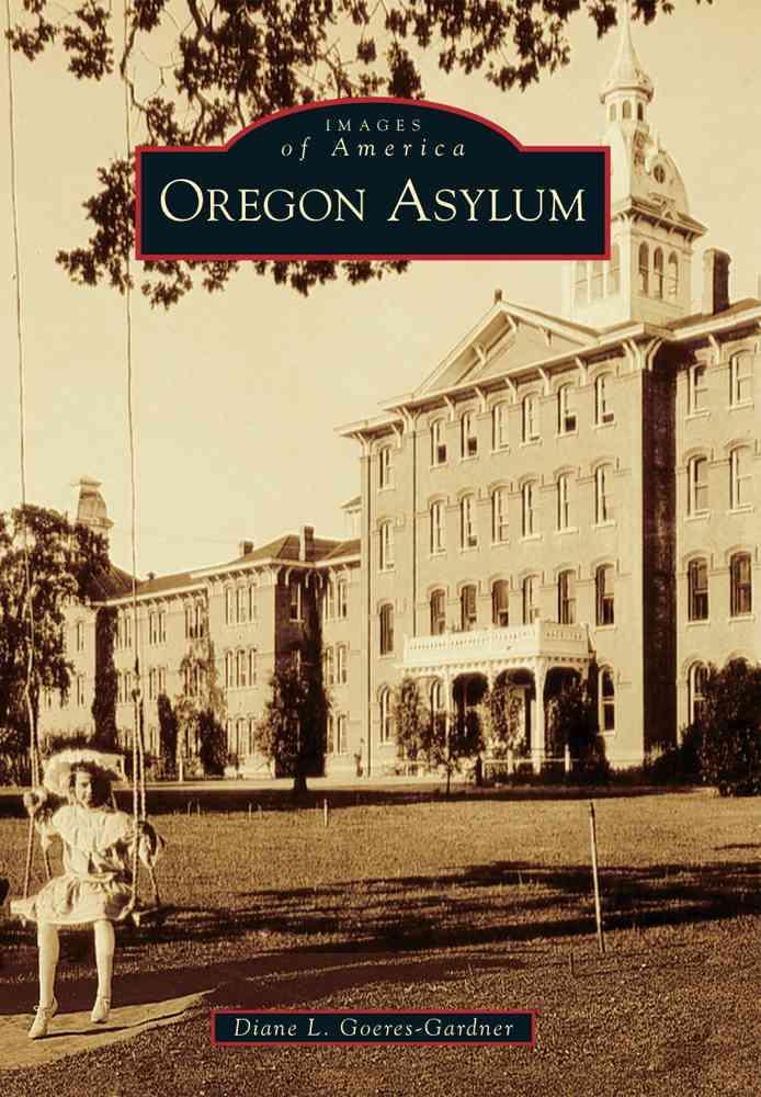 Oregon Asylum By Goeres-gardner, Diane L.